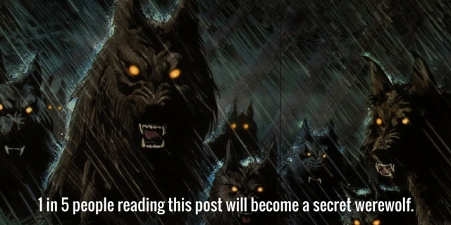 1 in 5 people reading this will become a secret werewolf..png